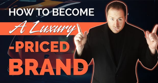 How to Become a Luxury-Priced Brand